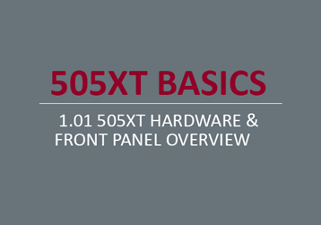 505XT Hardware & Front Panel Overview
